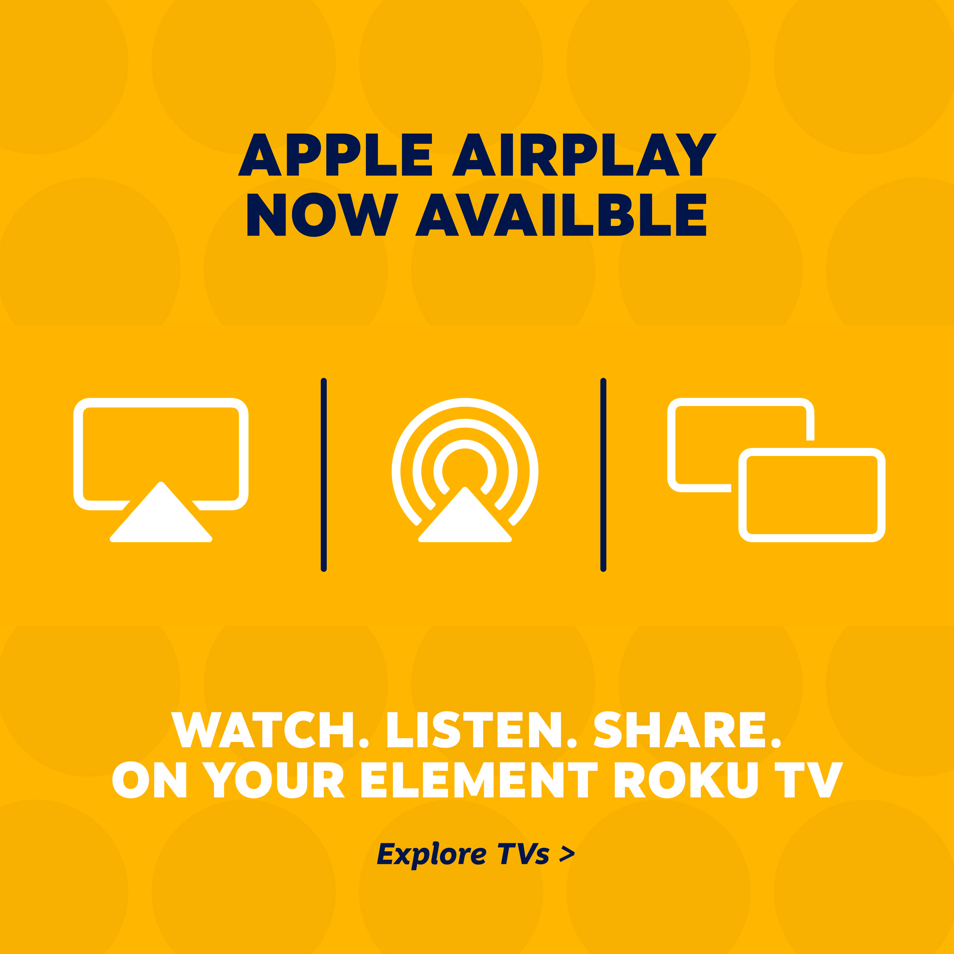 Apple Air Play now available. Watch, listen, share on your Element Roku TV.